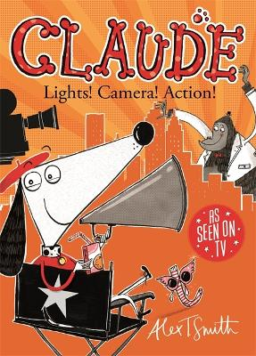 Claude: Lights! Camera! Action! by Alex T Smith
