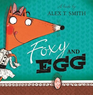 Foxy and Egg by Alex T Smith