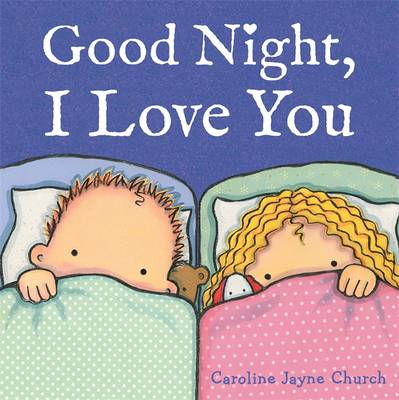 Good Night, I Love You by Caroline Jayne-Church