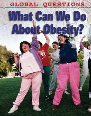 Global Questions: What Can We Do About Obesity? by Colin Hynson