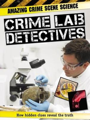 Amazing Crime Scene Science: Crime Lab Detectives by John Townsend