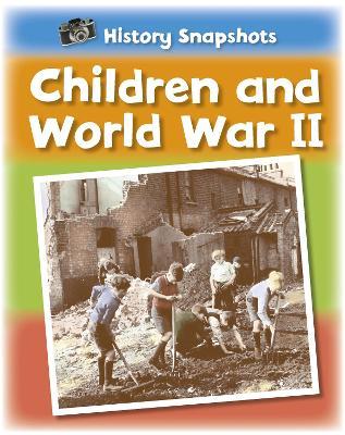 History Snapshots: Children and World War II by Sarah Ridley