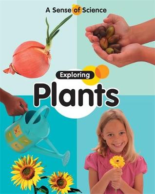 A Sense of Science: Exploring Plants by Claire Llewellyn