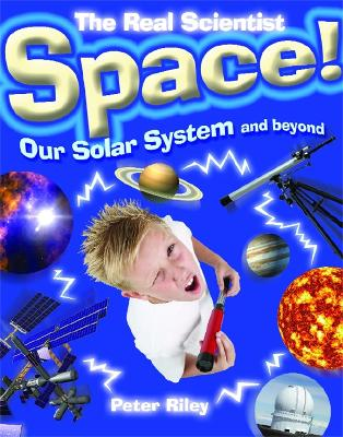 The Real Scientist: Space-Our Solar System and Beyond by Peter Riley
