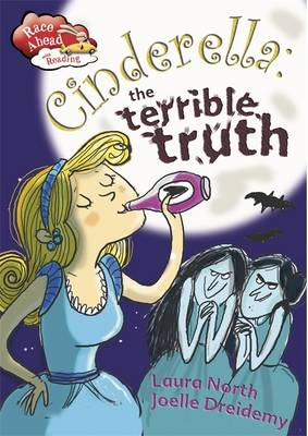 Race Ahead With Reading: Cinderella: The Terrible Truth by Laura North