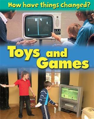 How Have Things Changed: Toys and Games by James Nixon