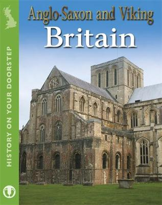History on Your Doorstep: Anglo-Saxon and Viking Britain by Alex Woolf