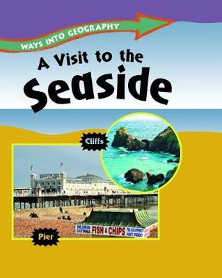 Ways into Geography: A Visit to the Seaside by Louise Spilsbury