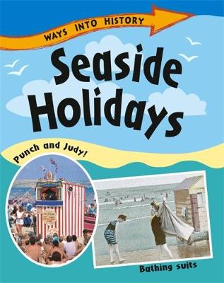 Ways Into History: Seaside Holidays by Sally Hewitt