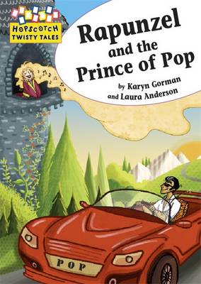 Hopscotch Twisty Tales: Rapunzel and the Prince of Pop by Karyn Gorman