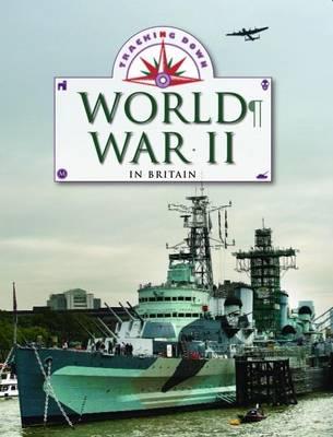 Tracking Down: World War II in Britain by Liz Gogerly