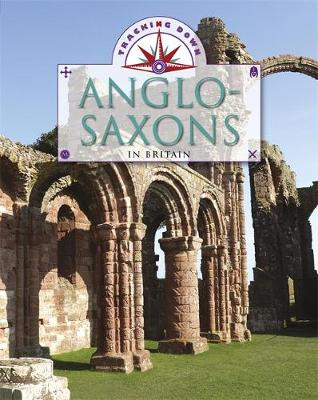 Tracking Down: The Anglo-Saxons in Britain by Moira Burretfield