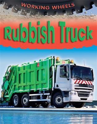 Working Wheels: Rubbish Truck by Annabel Savery