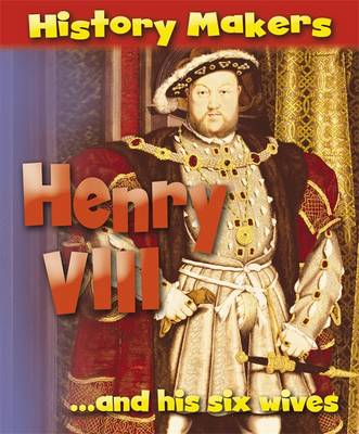 History Makers: Henry VIII by Sarah Ridley
