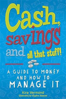 Cash, Savings and All That Stuff: A Guide to Money and How to Manage It by Kira Vermond