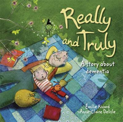 Really and Truly: A story about dementia by Emile Rivard
