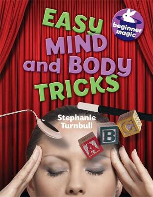 Beginner Magic: Easy Mind and Body Tricks by Stephanie Turnbull