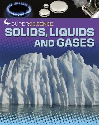 Super Science: Solids, Liquids and Gases by Rob Colson