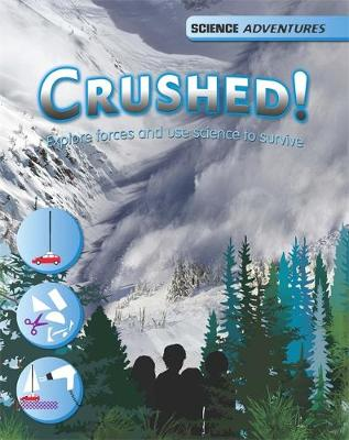 Science Adventures: Crushed! - Explore forces and use science to survive by Richard Spilsbury, Louise Spilsbury