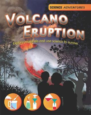 Science Adventures: Volcano Eruption! - Explore materials and use science to survive by Richard Spilsbury, Louise Spilsbury