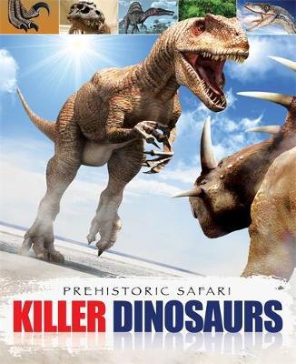 Prehistoric Safari: Killer Dinosaurs by Liz Miles