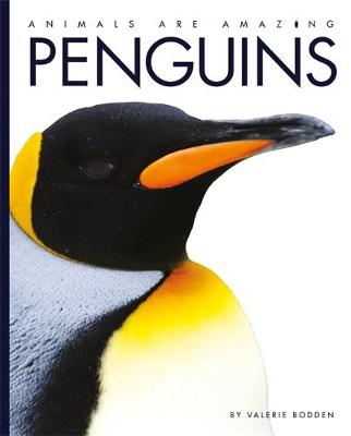 Animals Are Amazing: Penguins by Valerie Bodden