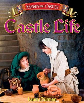 Knights and Castles: Castle Life by Laura Durman