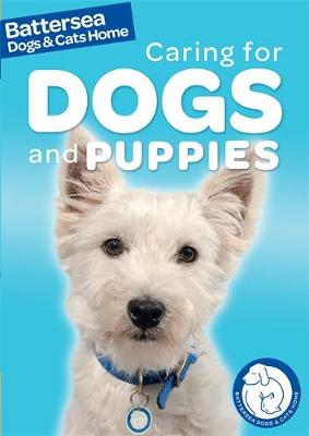 Battersea Dogs & Cats Home: Pet Care Guides: Caring for Dogs and Puppies by Ben Hubbard, Battersea Dogs & Cats Home