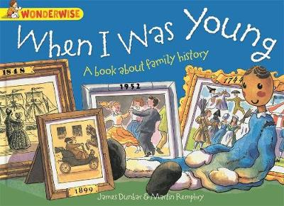 Wonderwise: When I Was Young: A book about family history by James Dunbar