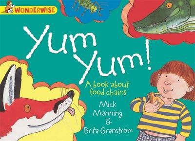 Wonderwise: Yum Yum: A book about food chains by Mick Manning, Brita Granstrom