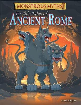 Monstrous Myths: Terrible Tales of Ancient Rome by Clare Hibbert