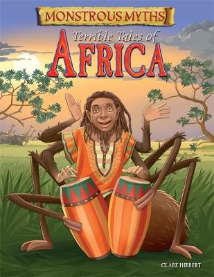 Monstrous Myths: Terrible Tales of Africa by Clare Hibbert