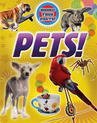 Weird True Facts: Pets! by Moira Butterfield
