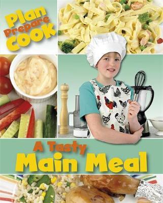 Plan, Prepare, Cook: A Tasty Main Meal by Rita Storey