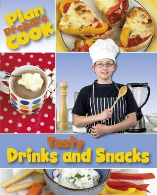 Plan, Prepare, Cook: Tasty Drinks and Snacks by Rita Storey