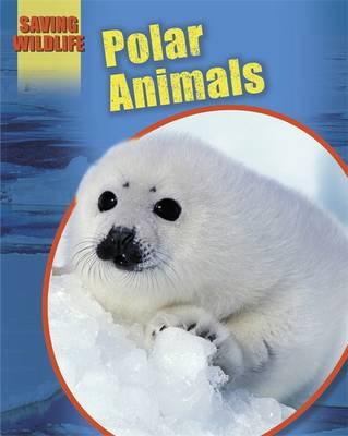 Saving Wildlife: Polar Animals by Sonya Newland
