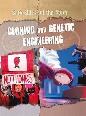 Both Sides of the Story: Cloning and Genetic Engineering by Nicola Barber