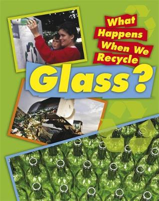 What Happens When We Recycle: Glass by Jillian Powell