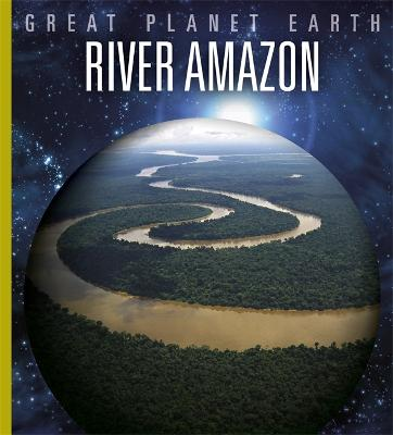 Great Planet Earth: River Amazon by Valerie Bodden