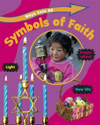Ways Into RE: Symbols of Faith by Louise Spilsbury