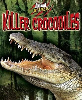 Animal Attack: Killer Crocodiles by Alex Woolf