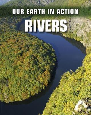 Our Earth in Action: Rivers by Chris Oxlade