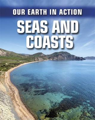 Our Earth in Action: Seas and Coasts by Chris Oxlade