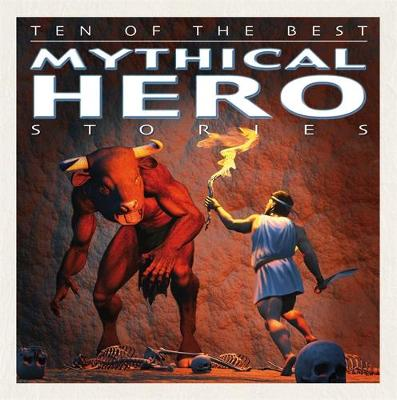 Ten of the Best Myths: Mythical Hero Stories by David West