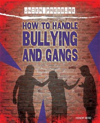Under Pressure: How to Handle Bullying and Gangs by Honor Head
