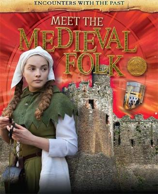 Encounters with the Past: Meet the Medieval Folk by Liz Miles