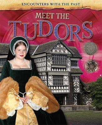 Encounters with the Past: Meet the Tudors by Alex Woolf