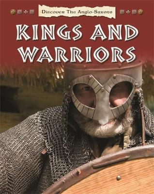 Discover the Anglo-Saxons: Kings and Warriors by Moira Butterfield