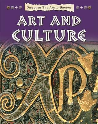 Discover the Anglo-Saxons: Art and Culture by Moira Butterfield