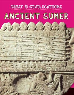 Great Civilisations: Ancient Sumer by Tracey Kelly